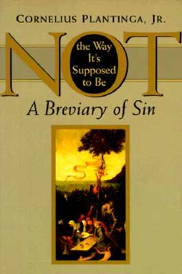Not the Way It's Supposed to Be: A Breviary of Sin - Plantinga, Cornelius, Jr.