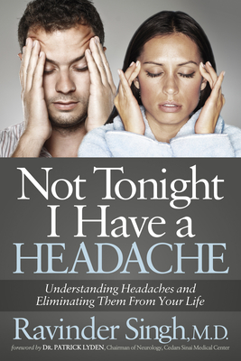 Not Tonight I Have a Headache: Understanding Headache and Eliminating It from Your Life - Singh, Ravinder