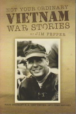 Not Your Ordinary Vietnam War Stories - Pepper, Jim