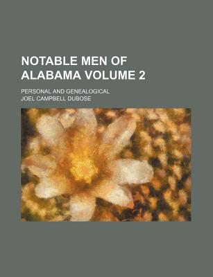 Notable Men of Alabama Volume 2; Personal and Genealogical - Dubose, Joel Campbell