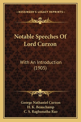 Notable Speeches of Lord Curzon: With an Introduction (1905) - Curzon, George Nathaniel, and Rao, C S Raghunatha (Editor), and Beauchamp, H K (Introduction by)