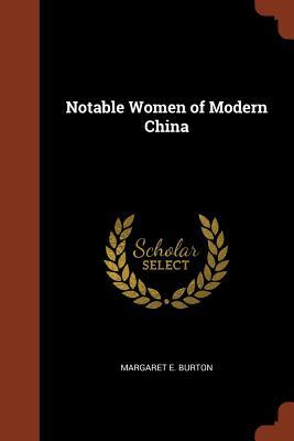 Notable Women of Modern China - Burton, Margaret E