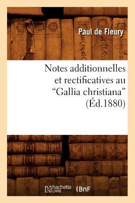 Notes Additionnelles Et Rectificatives Au Gallia Christiana (Ed.1880) - de Fleury P