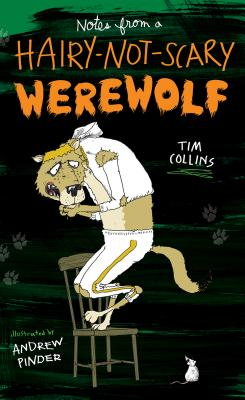 Notes from a Hairy-Not-Scary Werewolf - Collins, Tim