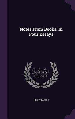 Notes from Books. in Four Essays - Taylor, Henry