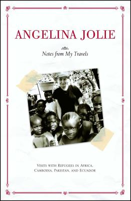 Notes from My Travels: Visits with Refugees in Africa, Cambodia, Pakistan and Ecuador - Jolie, Angelina