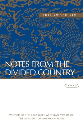 Notes from the Divided Country: Poems - Kim, Suji Kwock