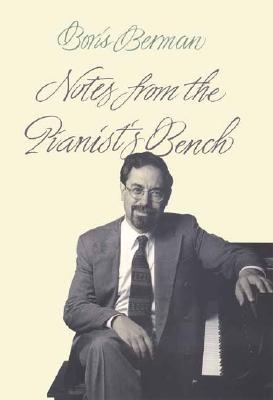 Notes from the Pianists Bench - Berman, Boris