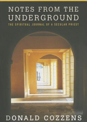 Notes from the Underground: The Spiritual Journal of a Secular Priest - Cozzens, Donald