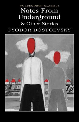 Notes From Underground & Other Stories - Dostoevsky, Fyodor, and Carabine, Keith, Dr. (Series edited by), and Garnett, Constance (Translated by)