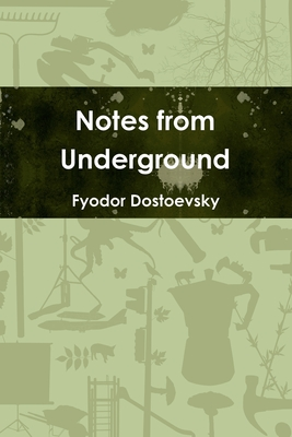 Notes from Underground - Dostoevsky, Fyodor