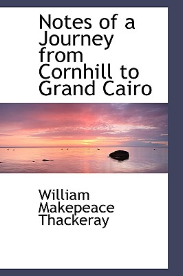 Notes of a Journey from Cornhill to Grand Cairo - Thackeray, William Makepeace