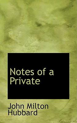 Notes of a Private - Hubbard, John Milton