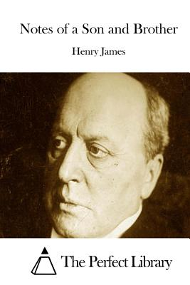 Notes of a Son and Brother - James, Henry, and The Perfect Library (Editor)