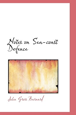 Notes on Sea-Coast Defence - Barnard, John Gross
