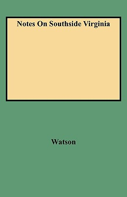 Notes on Southside Virginia - Watson, Walter Allen, and Watson, Ronald Ed
