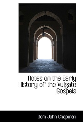 Notes on the Early History of the Vulgate Gospels - Chapman, Dom John