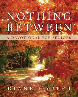 Nothing Between: A Devotional for Seniors - Harper, Diane