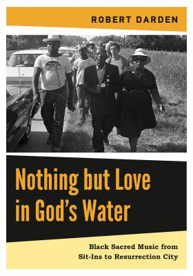 Nothing But Love in God's Water: Volume 2: Black Sacred Music from Sit-Ins to Resurrection City - Darden, Robert