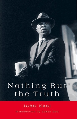 Nothing But the Truth - Kani, John, and Mda, Zakes (Introduction by)