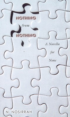 Nothing from Nothing: A Novella for None - Nosirrah, N