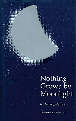 Nothing Grows by Moonlight - Nedreaas, Torborg, and Lee, Bibbi (Translated by)