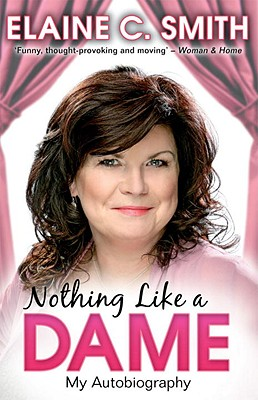 Nothing Like a Dame: My Autobiography - Smith, Elaine C