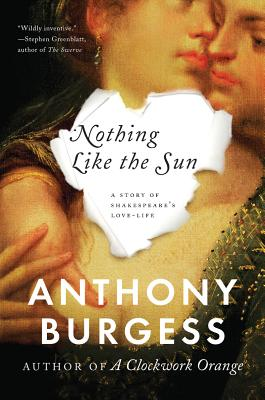 Nothing Like the Sun: A Story of Shakespeare's Love-Life - Burgess, Anthony