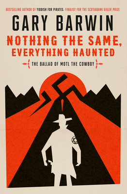 Nothing the Same, Everything Haunted: The Ballad of Motl the Cowboy - Barwin, Gary