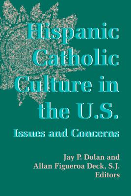 Notre Dame History of Hispanic Catholics in the US v. 3; Hispanic Catholic Culture in the US - Issues and Concerns - Dolan, Jay P. (Volume editor), and Deck, Allan Figueroa (Volume editor)