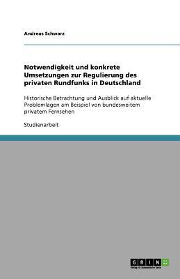 Notwendigkeit Und Konkrete Umsetzungen Zur Regulierung Des Privaten Rundfunks in Deutschland - Schwarz, Andreas