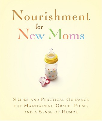 Nourishment for New Moms: Simple and Practical Guidance for Maintaining Grace, Poise, and a Sense of Humor - Webb, Joan C