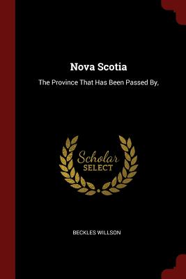 Nova Scotia: The Province That Has Been Passed By, - Willson, Beckles