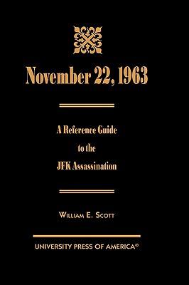 November 22, 1963: A Reference Guide to the JFK Assassination - Scott, William E