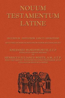 Novum Testamentum Latine (Latin Vulgate New Testament, the Latin New Testament) - Wordsworth, John, and White, Henry