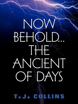 Now Behold...the Ancient of Days - Collins, T J