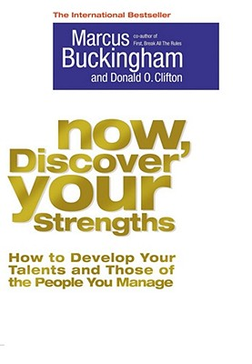 Now, Discover Your Strengths: How To Develop Your Talents And Those Of The People You Manage - Buckingham, Marcus, and Clifton, Donald O.
