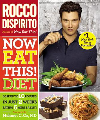 Now Eat This! Diet: Lose Up to 10 Pounds in Just 2 Weeks Eating 6 Meals a Day! - DiSpirito, Rocco, and Oz, Mehmet C, MD (Foreword by)