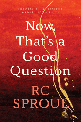 Now, That's a Good Question! - Sproul, R C