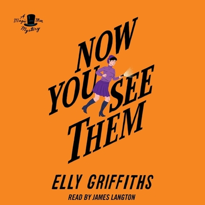 Now You See Them - Griffiths, Elly, and Langton, James (Read by)