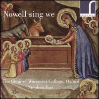 Nowell Sing Wee - Stephen Farr (organ); Choir of Worcester College, Oxford (choir, chorus); Stephen Farr (conductor)