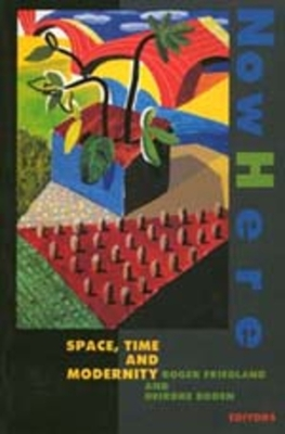 Nowhere: Space Time and Modernity - Friedland, Roger