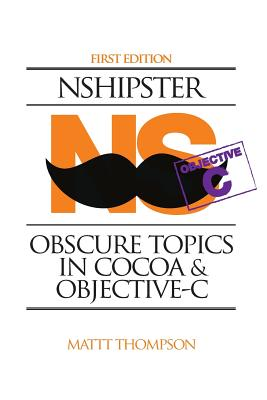 Nshipster: Obscure Topics in Cocoa & Objective C - Thompson, Mattt