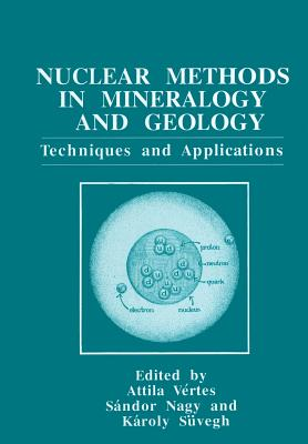 Nuclear Methods in Mineralogy and Geology: Techniques and Applications - Vertes, Attila (Editor), and Nagy, Sandor (Editor), and Suvegh, Karoly (Editor)