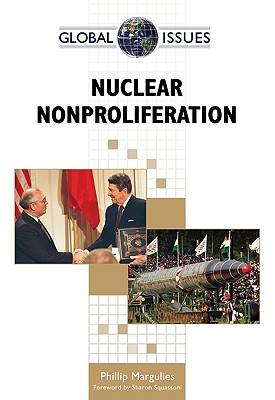 Nuclear Nonproliferation - Margulies, Phillip, and Squassoni, Sharon (Foreword by)