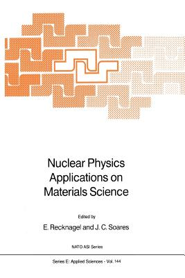 Nuclear Physics Applications on Materials Science - Recknagel, E (Editor), and Soares, J C (Editor)
