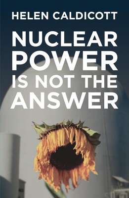 Nuclear Power Is Not the Answer -