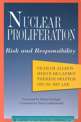 Nuclear Proliferation: Risk and Responsibility - Allison, Graham T