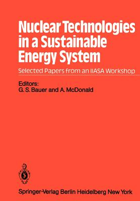 Nuclear Technologies in a Sustainable Energy System - Häfele, W, and Bauer, G S (Editor), and McDonald, A (Editor)