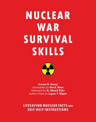 Nuclear War Survival Skills: Lifesaving Nuclear Facts and Self-Help Instructions - Kearny, Cresson H, and Teller, Edward (Foreword by), and Mann, Don (Introduction by)